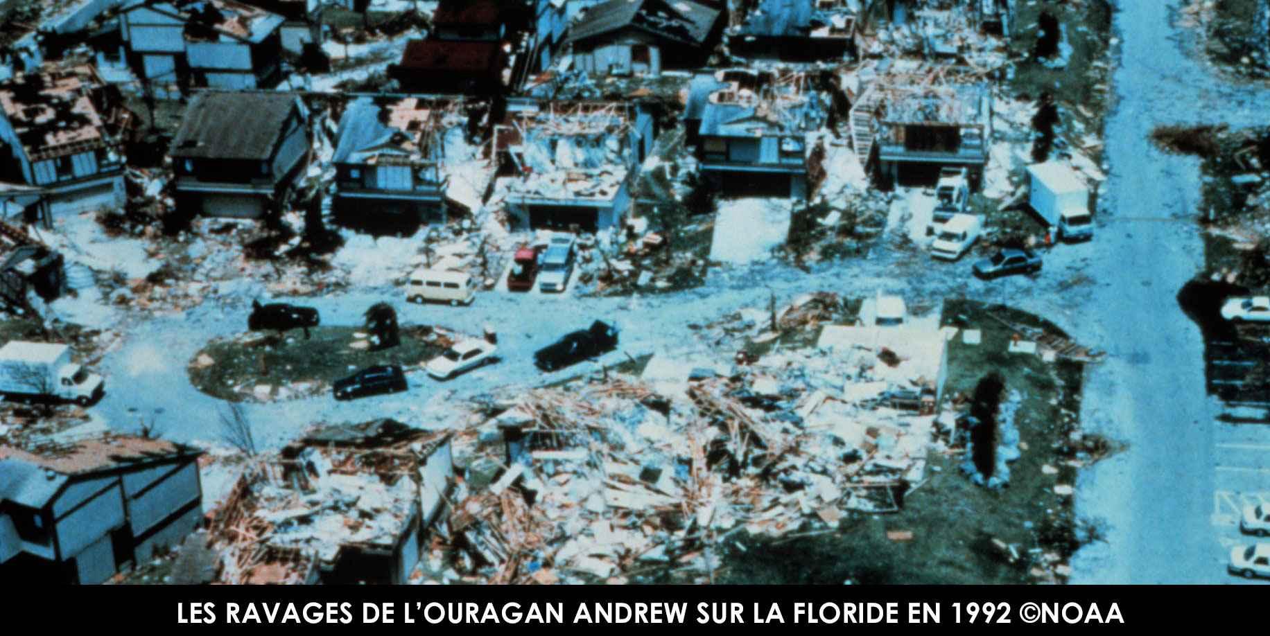 Les ravages de l'ouragan ANDREW sur la Floride en 1992 ©NOAA