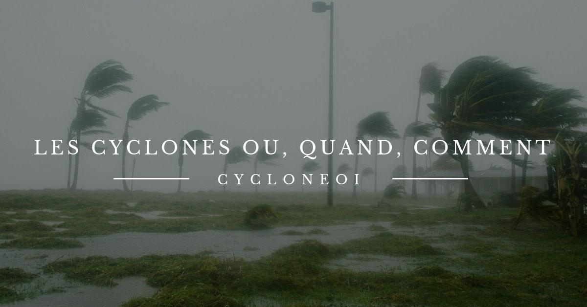 Les cyclones ou quand comment
